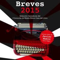Relatos breves 2015. Selección Ganadores del I Concurso de Relato Breve Casa del libro